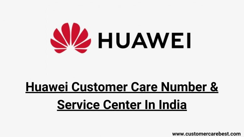 Huawei Customer Care Number & Service Center In India