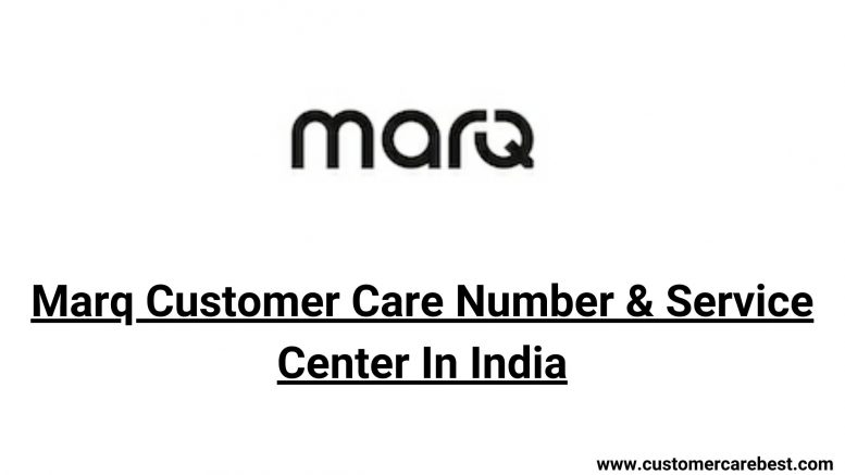 Marq Customer Care Number & Service Center In India